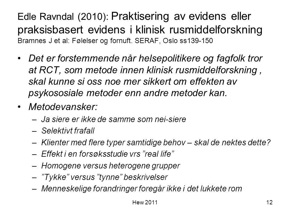 Edle Ravndal (2010): Praktisering av evidens eller praksisbasert evidens i klinisk rusmiddelforskning Bramnes J et al: Følelser og fornuft. SERAF, Oslo ss139-150