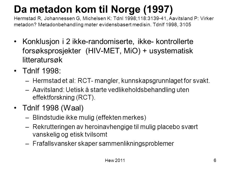 Da metadon kom til Norge (1997) Hermstad R, Johannessen G, Michelsen K: Tdnl 1998;118:3139-41, Aavitsland P: Virker metadon Metadonbehandling møter evidensbasert medisin. Tdnlf 1998, 3105