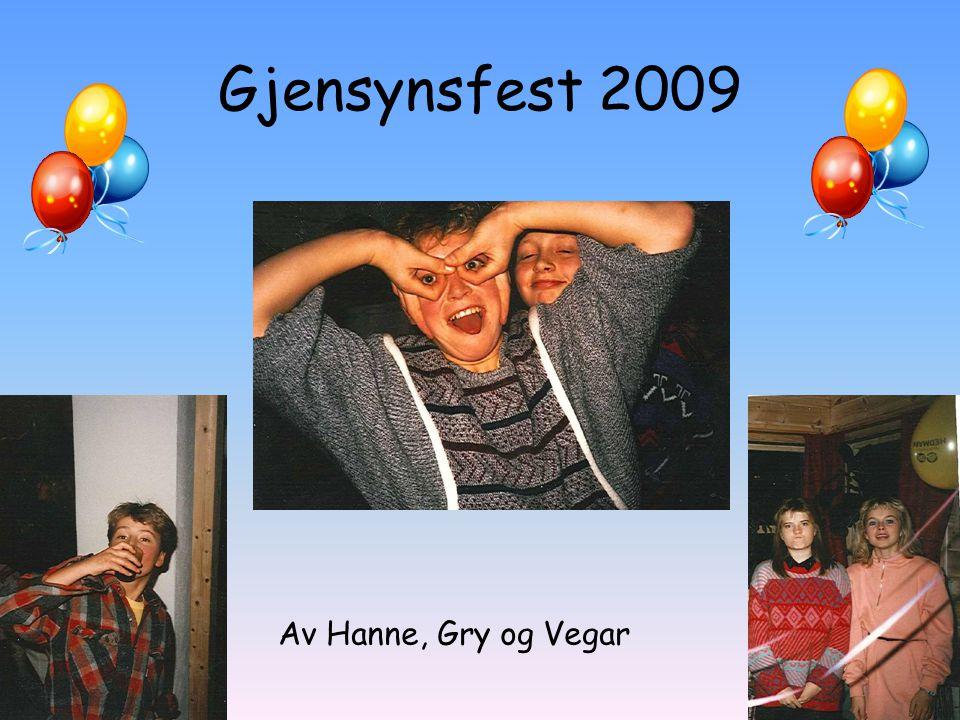 Gjensynsfest 2009 Av Hanne, Gry og Vegar