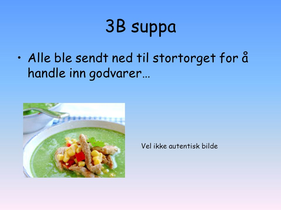 3B suppa Alle ble sendt ned til stortorget for å handle inn godvarer…