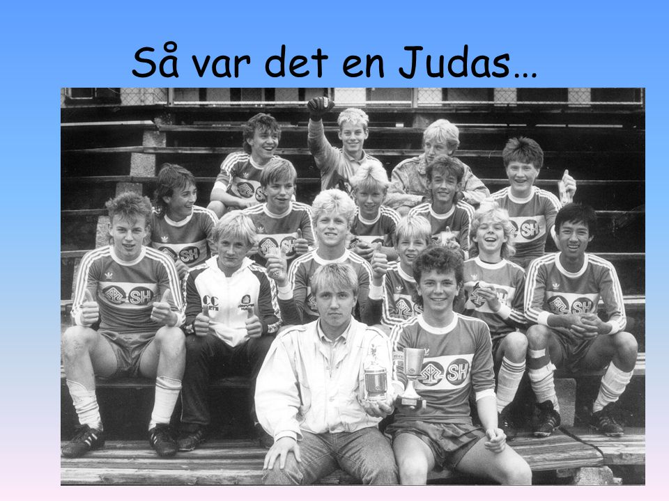 Så var det en Judas…