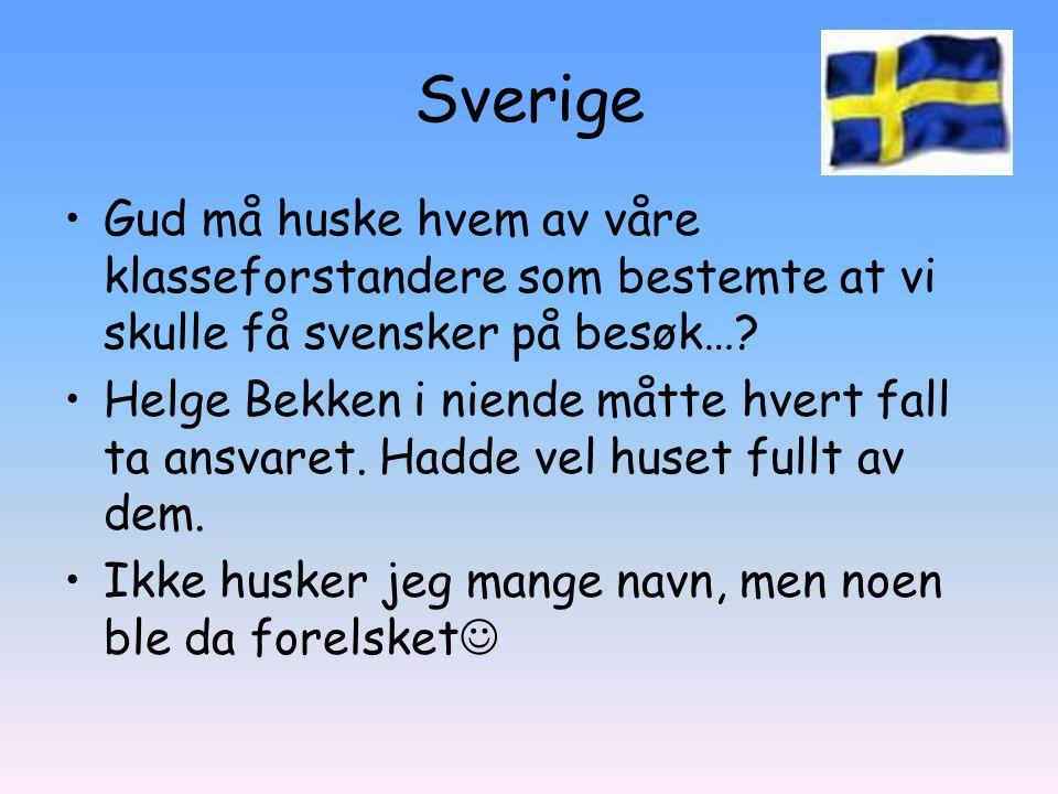 Sverige Gud må huske hvem av våre klasseforstandere som bestemte at vi skulle få svensker på besøk…