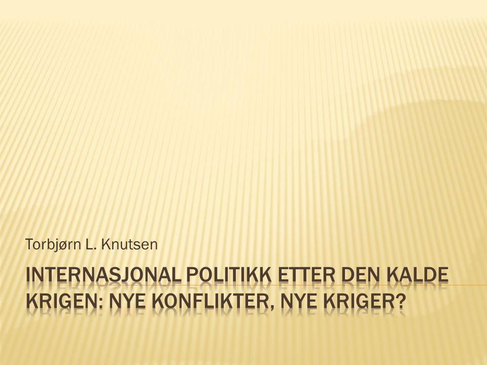 Torbjørn L. Knutsen Internasjonal politikk etter den kalde krigen: Nye konflikter, nye kriger