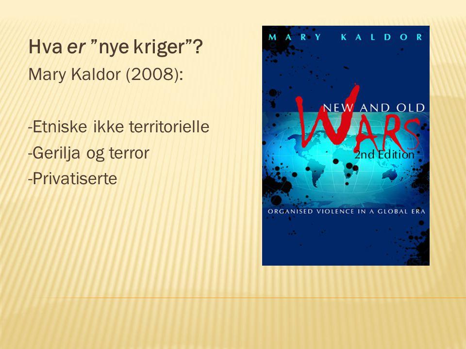 Hva er nye kriger Mary Kaldor (2008): -Etniske ikke territorielle