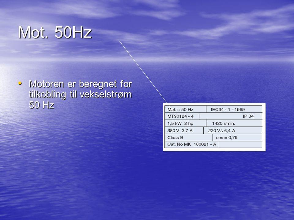 Mot. 50Hz Motoren er beregnet for tilkobling til vekselstrøm 50 Hz