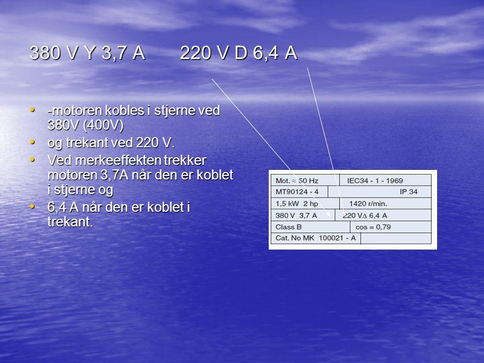380 V Y 3,7 A 220 V D 6,4 A -motoren kobles i stjerne ved 380V (400V)