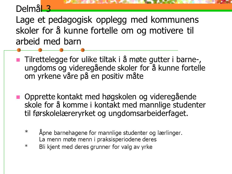 Delmål 3 Lage et pedagogisk opplegg med kommunens skoler for å kunne fortelle om og motivere til arbeid med barn