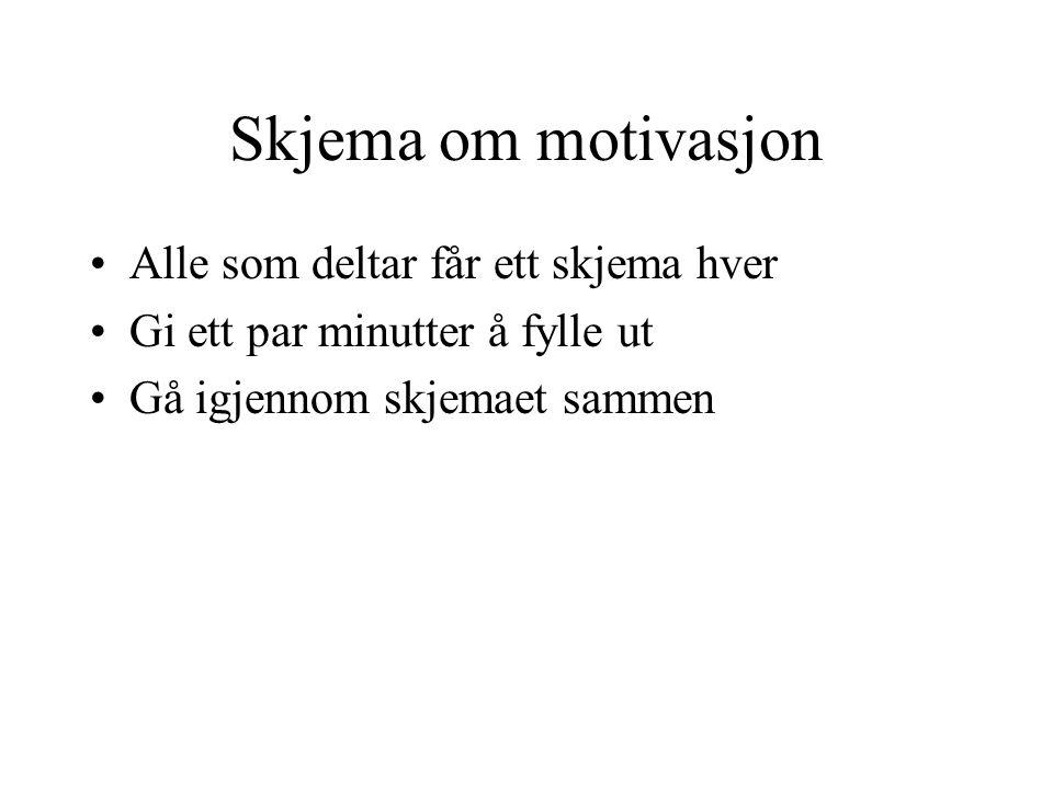 Skjema om motivasjon Alle som deltar får ett skjema hver