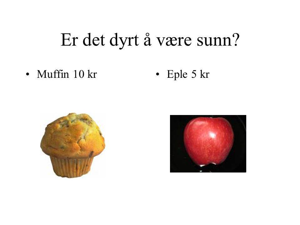Er det dyrt å være sunn Muffin 10 kr Eple 5 kr