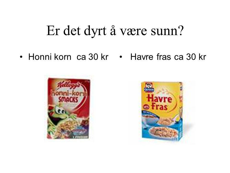 Er det dyrt å være sunn Honni korn ca 30 kr Havre fras ca 30 kr