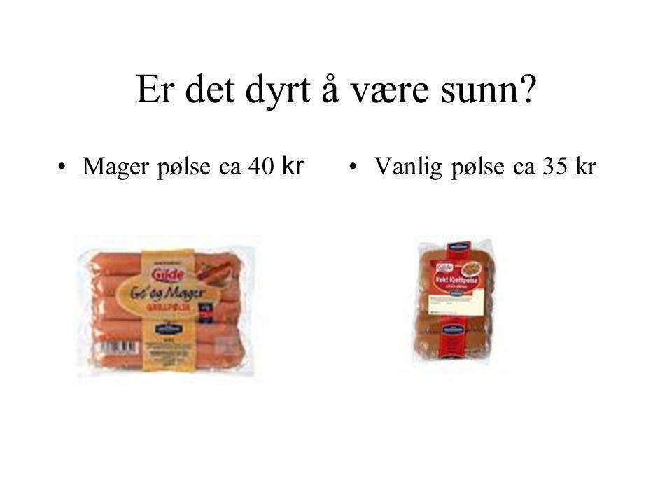 Er det dyrt å være sunn Mager pølse ca 40 kr Vanlig pølse ca 35 kr