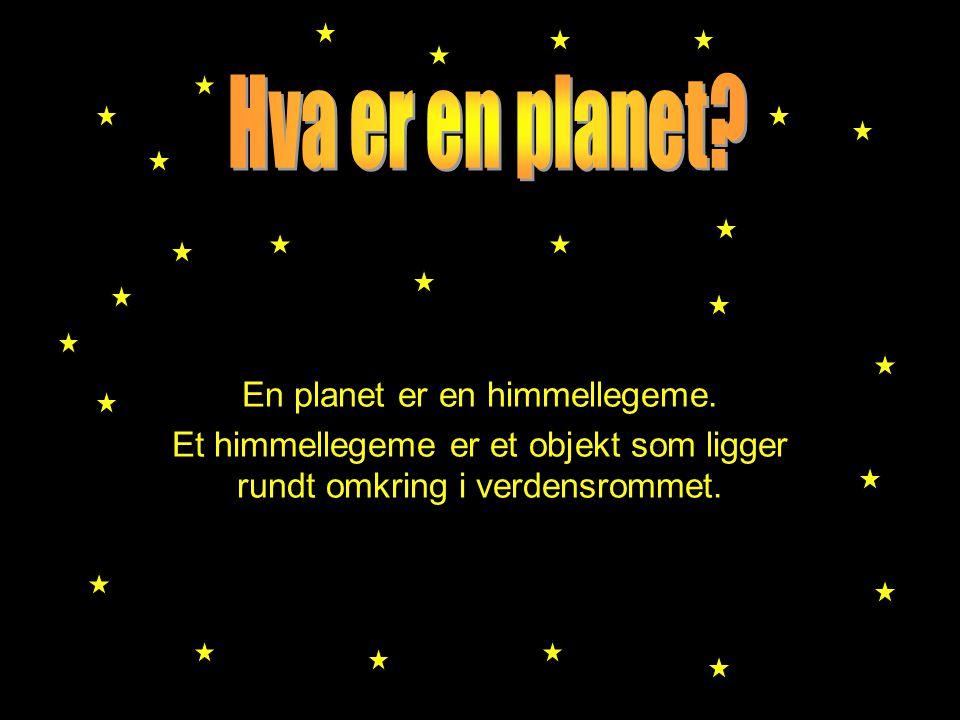Hva er en planet En planet er en himmellegeme.