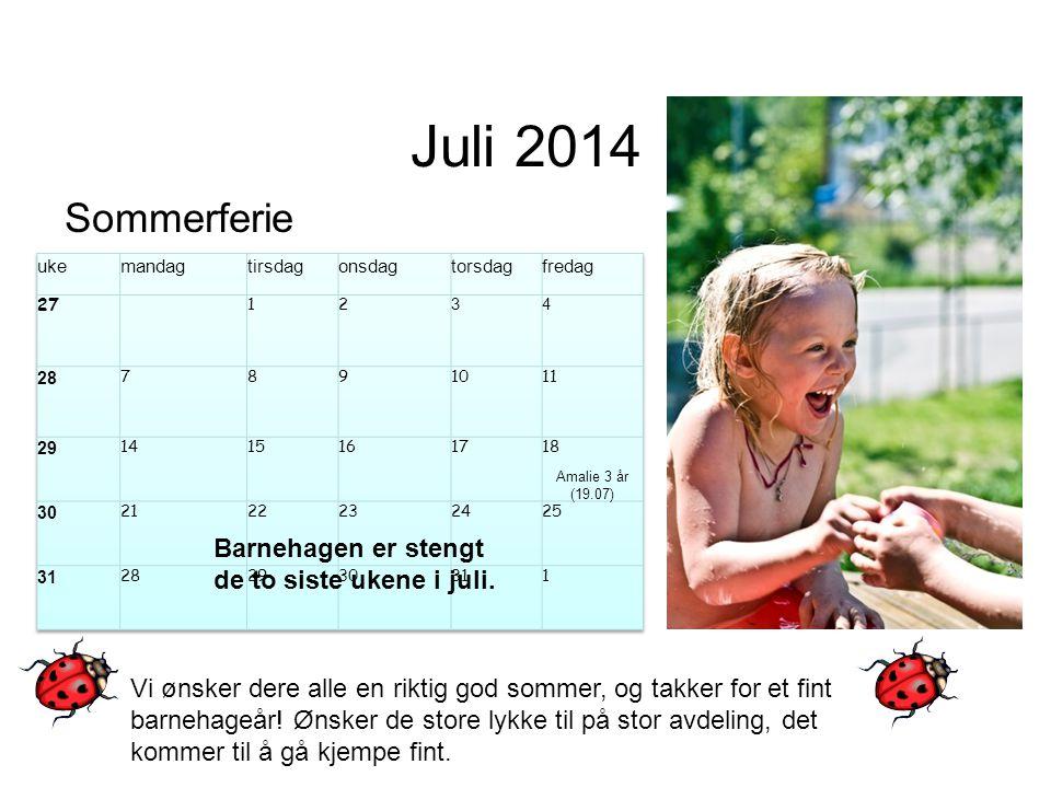 Juli 2014 Sommerferie Barnehagen er stengt de to siste ukene i juli.
