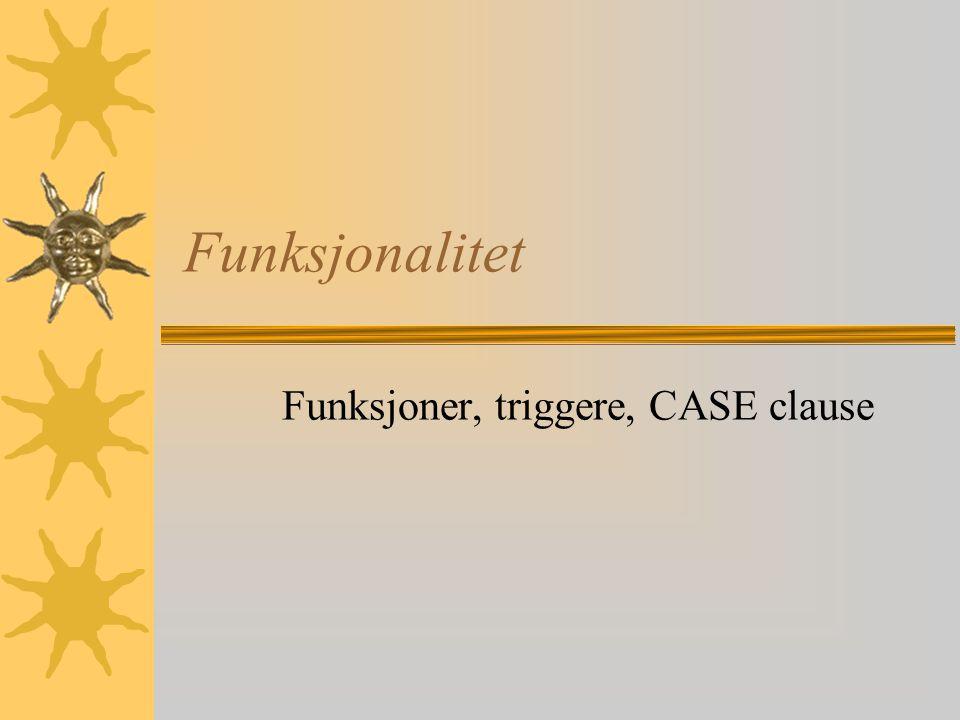 Funksjoner, triggere, CASE clause