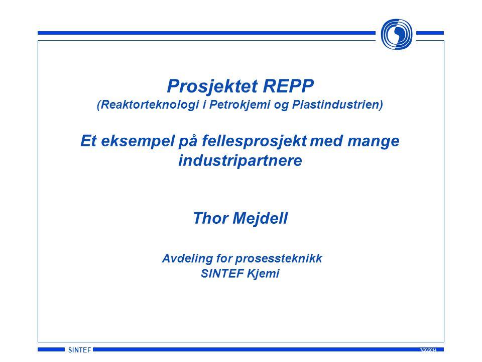 Prosjektet REPP (Reaktorteknologi i Petrokjemi og Plastindustrien) Et eksempel på fellesprosjekt med mange industripartnere Thor Mejdell Avdeling for prosessteknikk SINTEF Kjemi