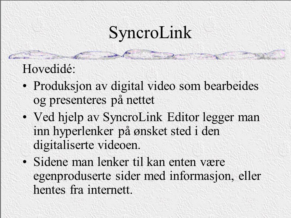 SyncroLink Hovedidé: Produksjon av digital video som bearbeides og presenteres på nettet.