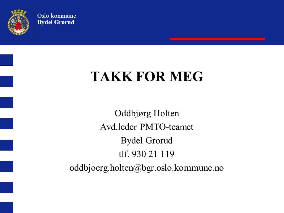 TAKK FOR MEG Oddbjørg Holten Avd.leder PMTO-teamet Bydel Grorud