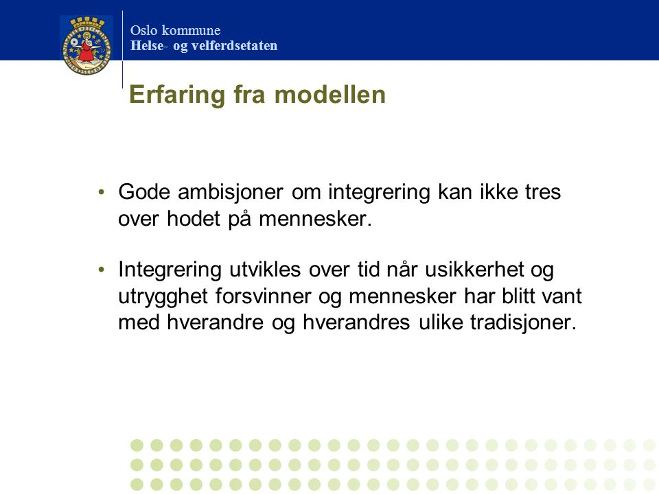 Erfaring fra modellen Gode ambisjoner om integrering kan ikke tres over hodet på mennesker.