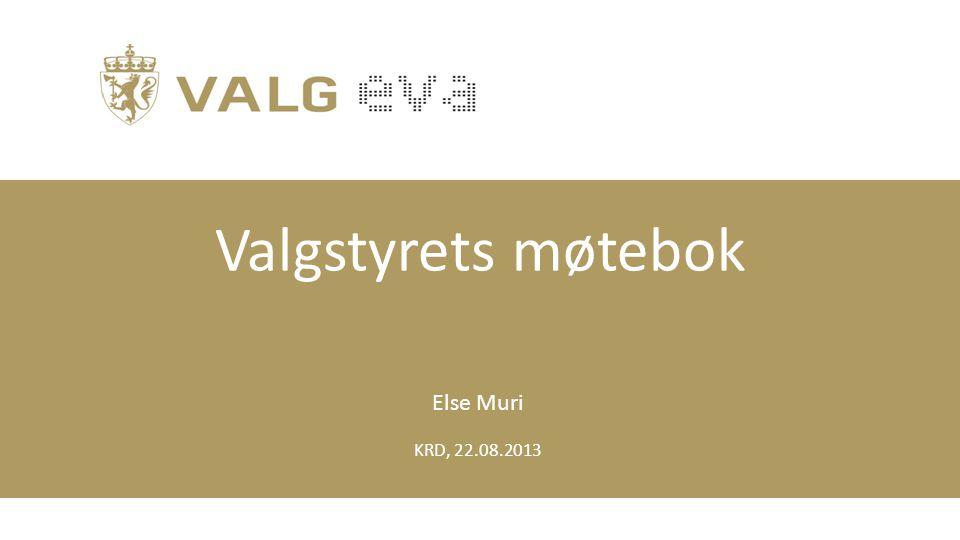 Valgstyrets møtebok Else Muri KRD, 22.08.2013