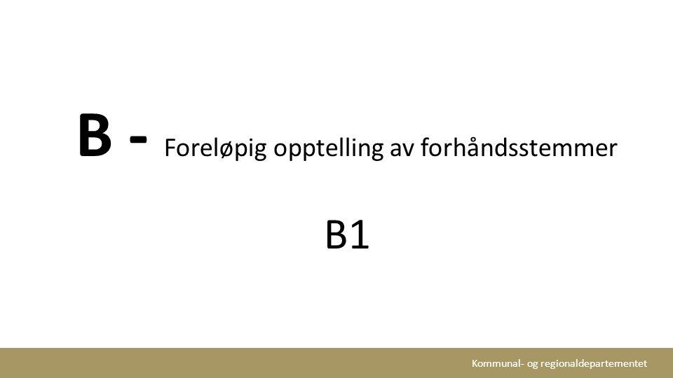 B - Foreløpig opptelling av forhåndsstemmer B1