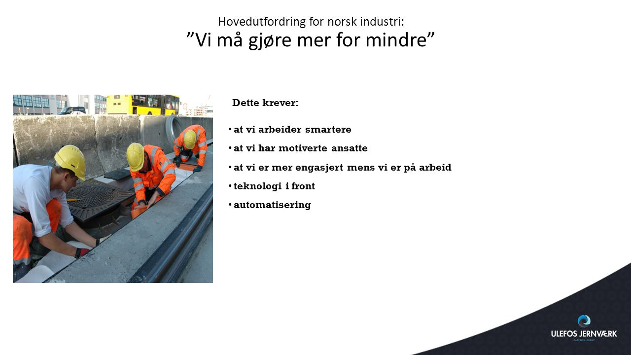 Hovedutfordring for norsk industri: Vi må gjøre mer for mindre