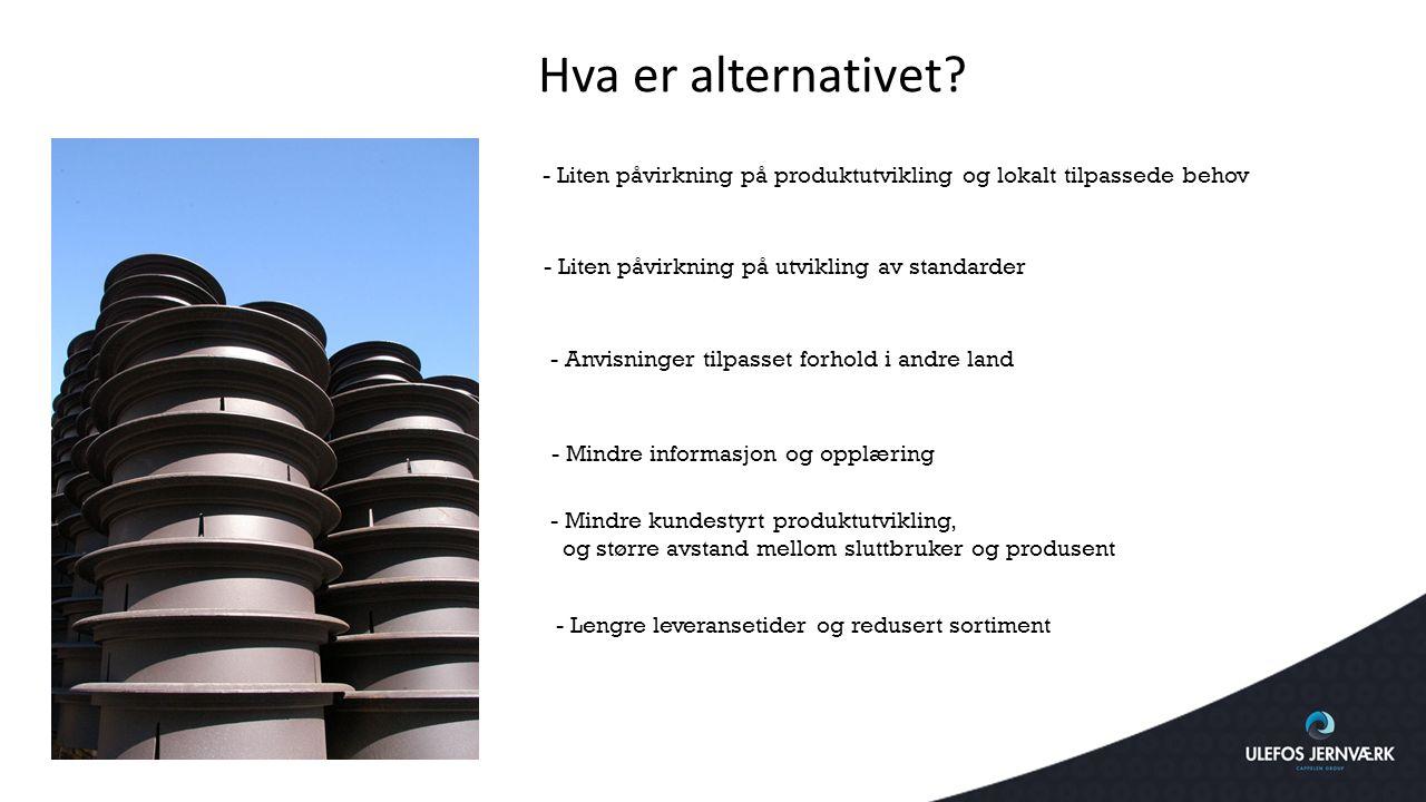 Hva er alternativet - Liten påvirkning på produktutvikling og lokalt tilpassede behov. - Liten påvirkning på utvikling av standarder.