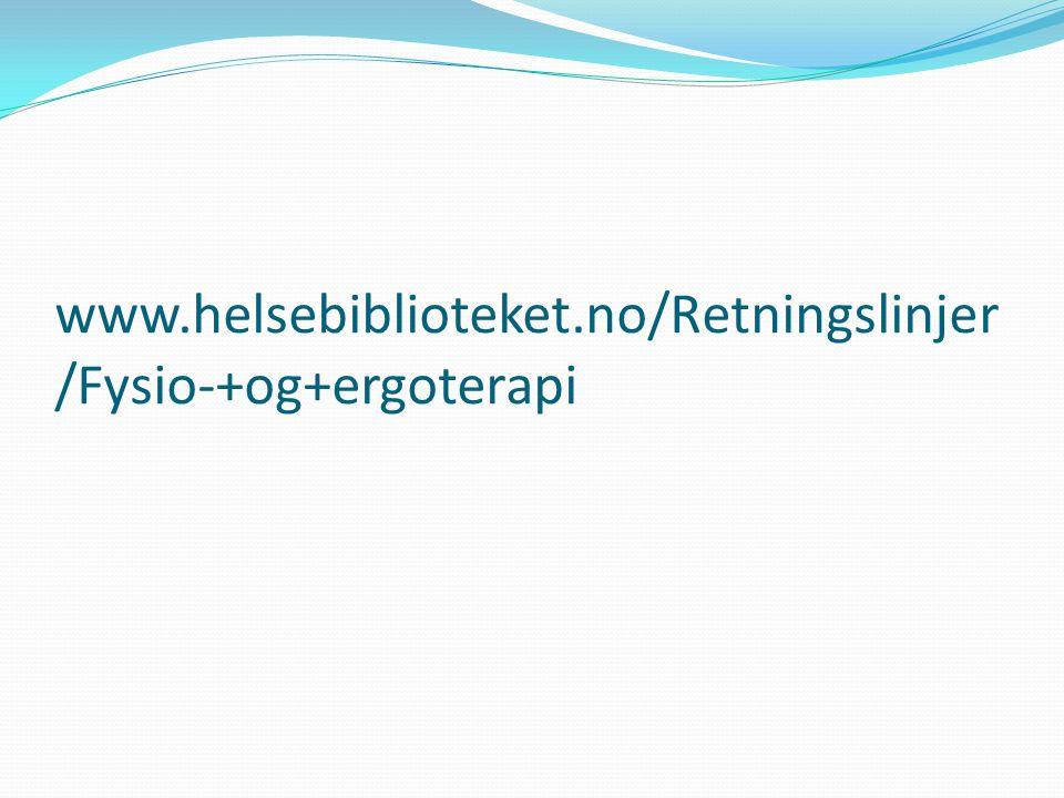 www.helsebiblioteket.no/Retningslinjer/Fysio-+og+ergoterapi