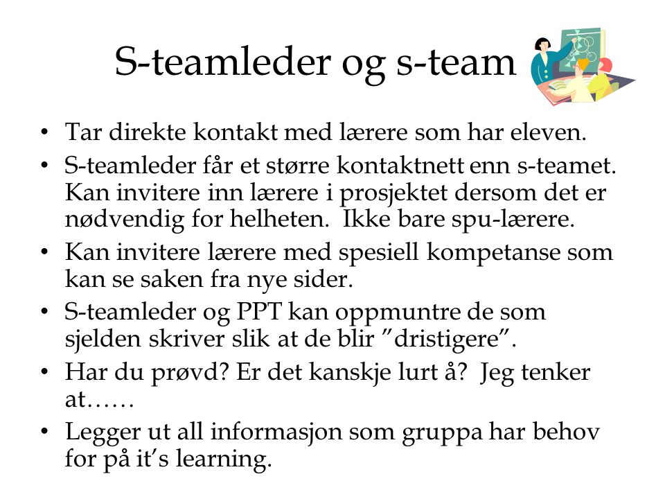 S-teamleder og s-team Tar direkte kontakt med lærere som har eleven.