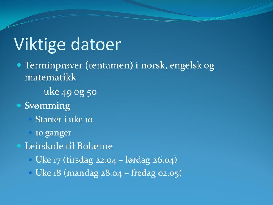 Viktige datoer Terminprøver (tentamen) i norsk, engelsk og matematikk