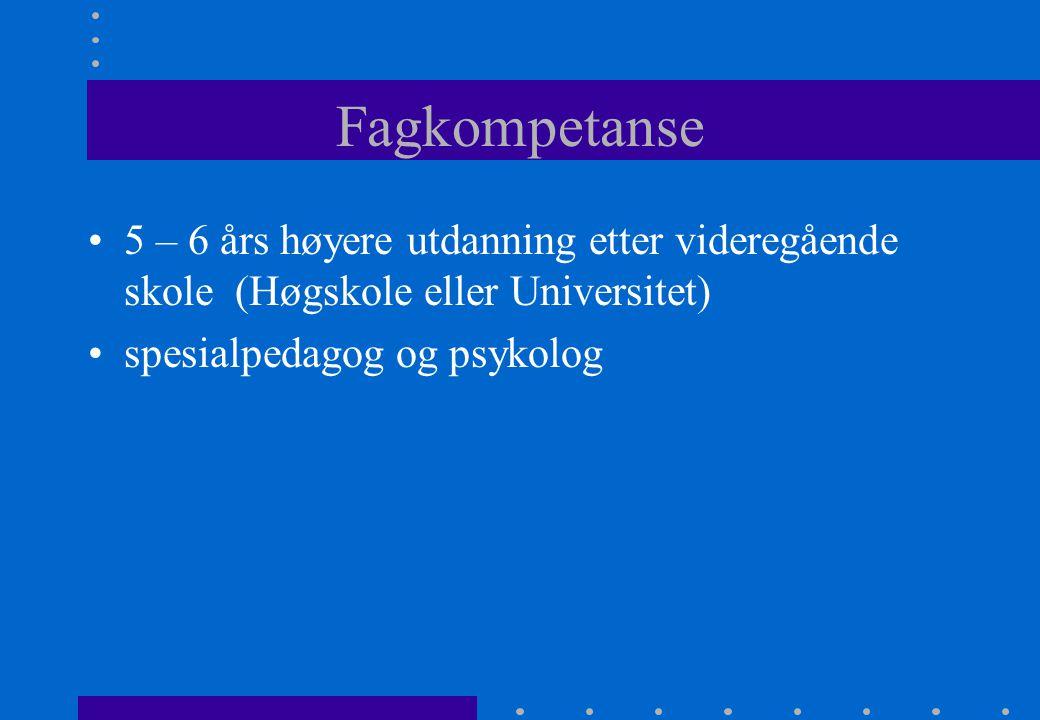 Fagkompetanse 5 – 6 års høyere utdanning etter videregående skole (Høgskole eller Universitet) spesialpedagog og psykolog.