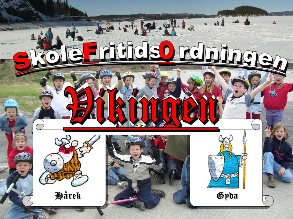 O F S kole ritids rdningen Vikingen Vikingen Hårek Gyda