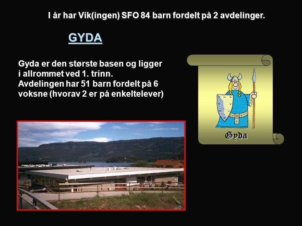 GYDA Gyda I år har Vik(ingen) SFO 84 barn fordelt på 2 avdelinger.