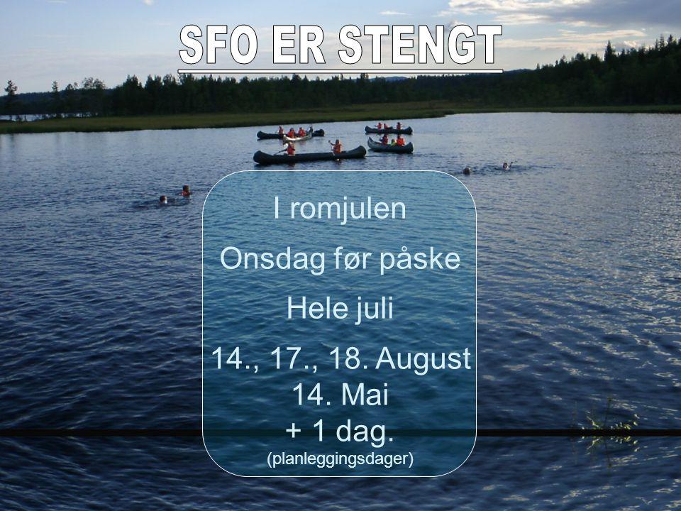 SFO ER STENGT I romjulen Onsdag før påske Hele juli