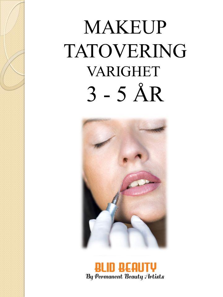 MAKEUP TATOVERING VARIGHET 3 - 5 ÅR