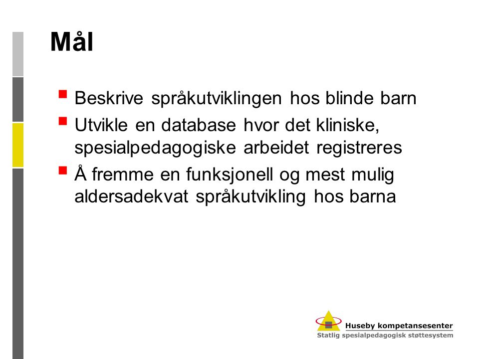 Mål Beskrive språkutviklingen hos blinde barn