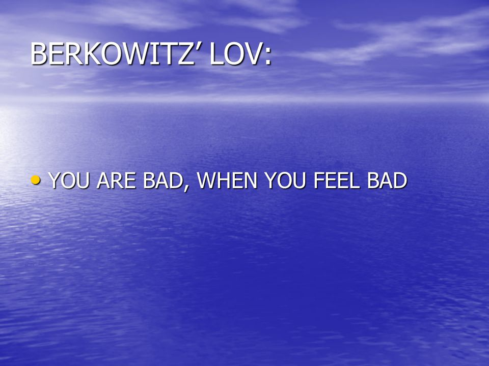 BERKOWITZ' LOV: YOU ARE BAD, WHEN YOU FEEL BAD