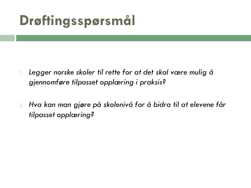 Drøftingsspørsmål Legger norske skoler til rette for at det skal være mulig å gjennomføre tilpasset opplæring i praksis