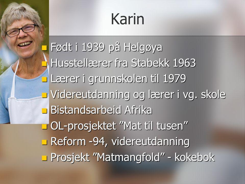 Karin Født i 1939 på Helgøya Husstellærer fra Stabekk 1963