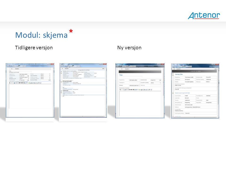 Gammel design * Modul: skjema Tidligere versjon Ny versjon