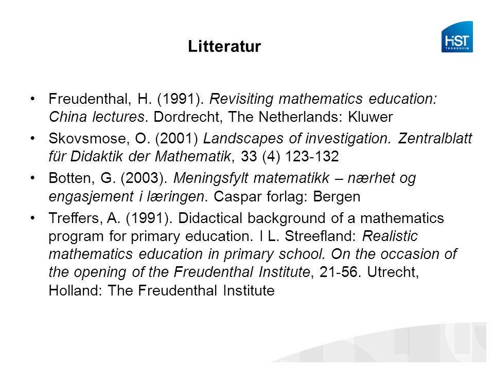 Litteratur Freudenthal, H. (1991). Revisiting mathematics education: China lectures. Dordrecht, The Netherlands: Kluwer.