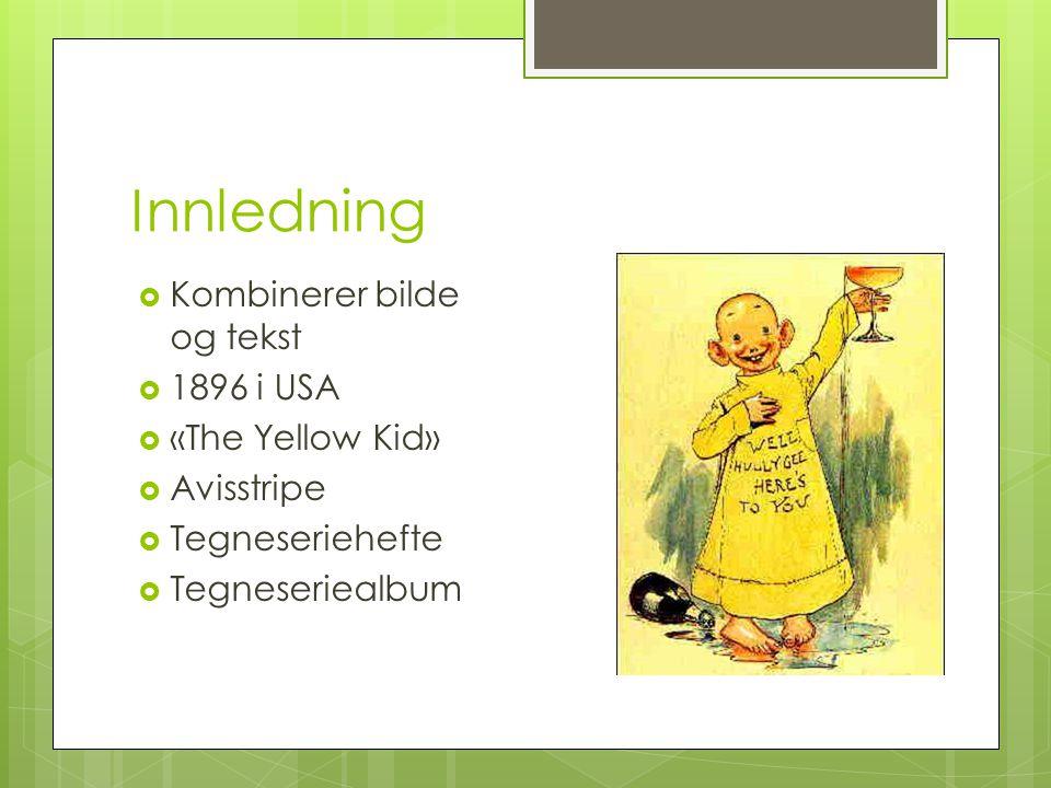 Innledning Kombinerer bilde og tekst 1896 i USA «The Yellow Kid»