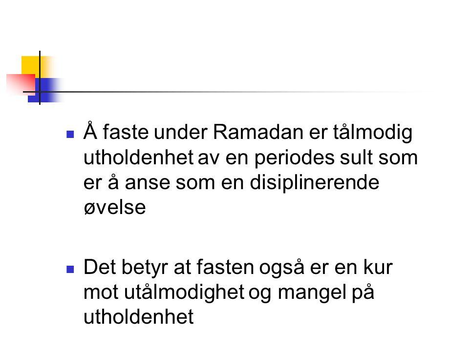 Å faste under Ramadan er tålmodig utholdenhet av en periodes sult som er å anse som en disiplinerende øvelse