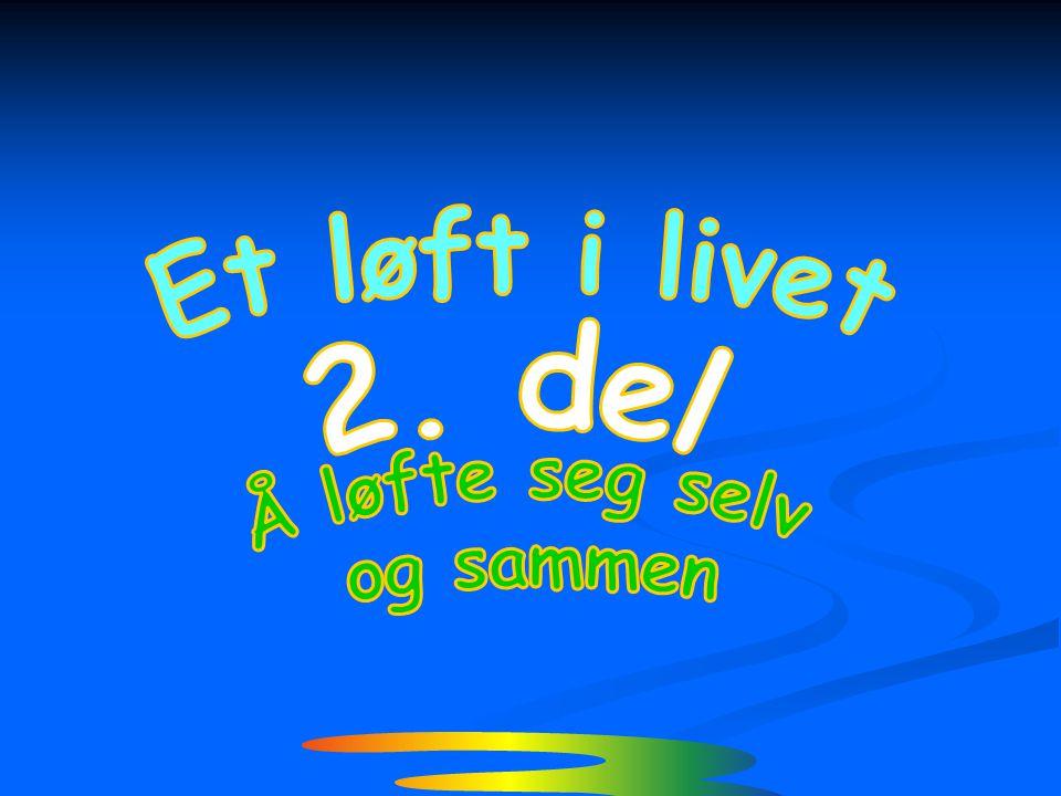 Et løft i livet 2. del Å løfte seg selv og sammen ¾