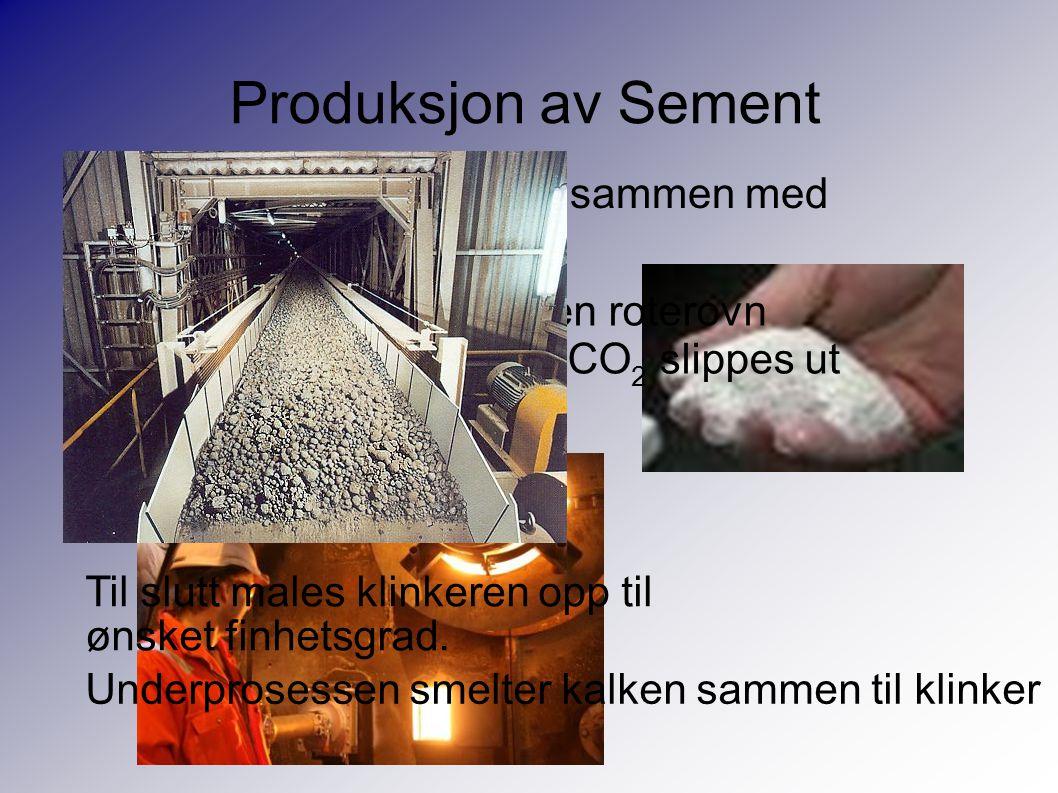 Produksjon av Sement Først knuses kalksteinen sammen med koreksjonsmaterialet. Deretter brennes kalken i en roterovn.