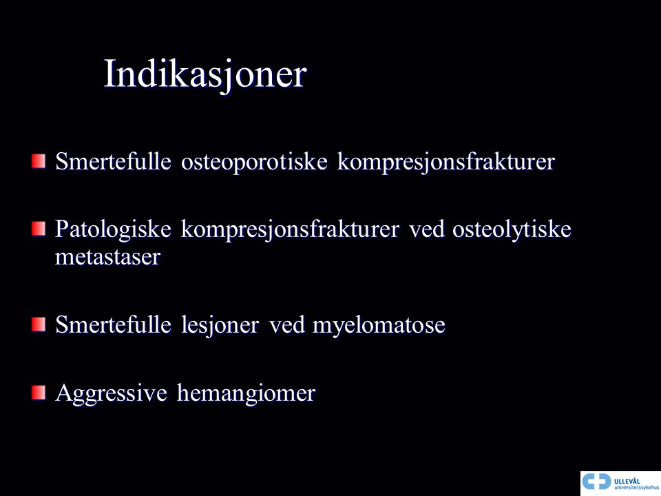 Indikasjoner Smertefulle osteoporotiske kompresjonsfrakturer