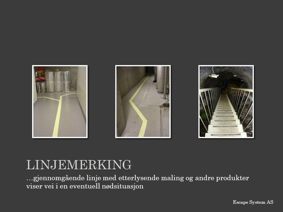 Linjemerking …gjennomgående linje med etterlysende maling og andre produkter viser vei i en eventuell nødsituasjon.