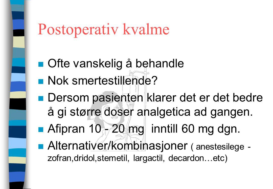 Postoperativ kvalme Ofte vanskelig å behandle Nok smertestillende