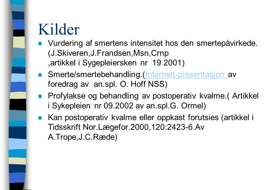 Kilder Vurdering af smertens intensitet hos den smertepåvirkede. (J.Skiveren,J.Frandsen,Msn,Crnp ,artikkel i Sygepleiersken nr 19 2001)