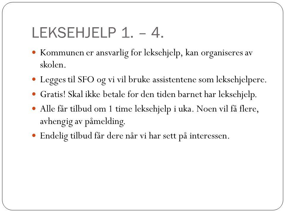 LEKSEHJELP 1. – 4. Kommunen er ansvarlig for leksehjelp, kan organiseres av skolen. Legges til SFO og vi vil bruke assistentene som leksehjelpere.