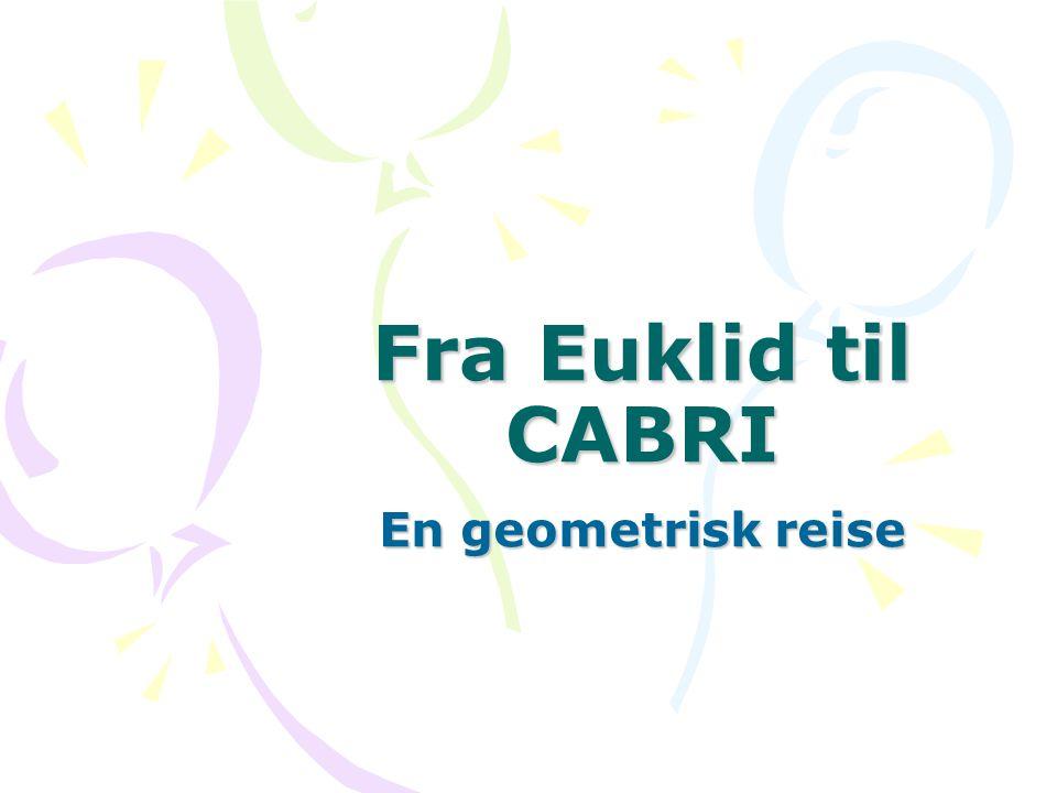 Fra Euklid til CABRI En geometrisk reise